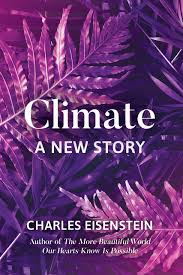 My Climate Story – Part 1 Charles Eisenstein Living Earth Model